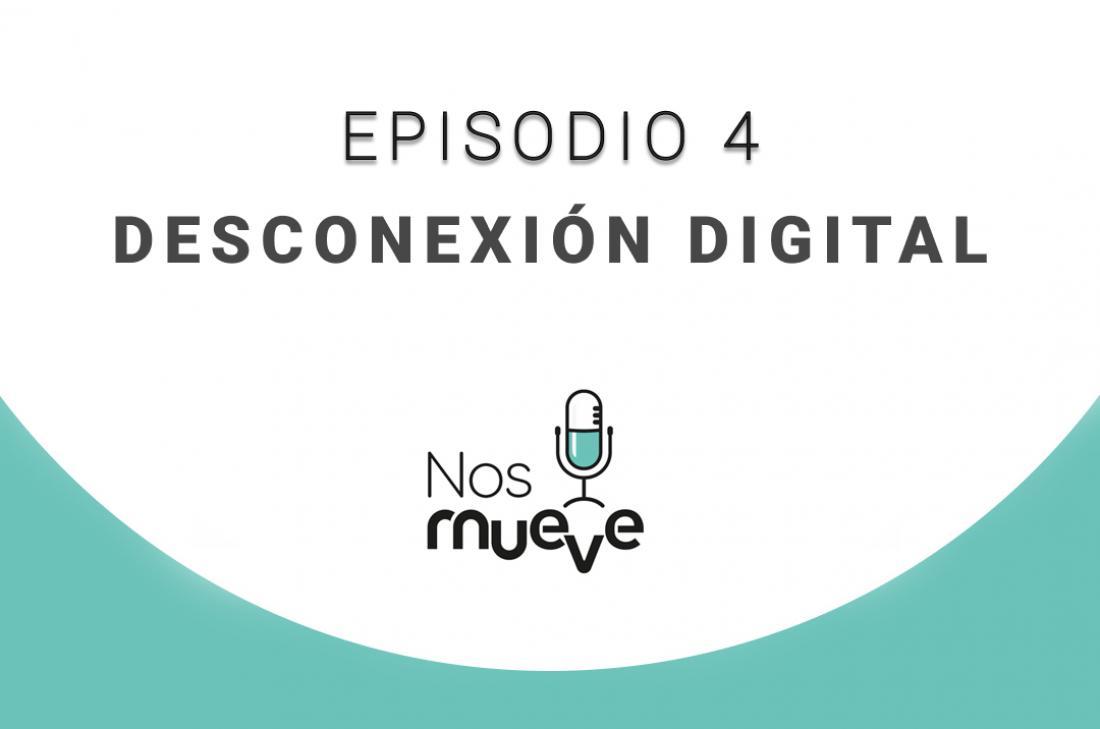 Pódcast Nos mueve - Episodio 4: Desconexión digital