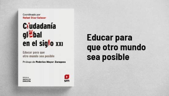 Biblioteca de Innovación Educativa: Ciudadanía global en el S.XXI_ Rafael_Díaz_Salazar, Federico_Mayor_Zaragoza