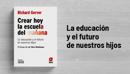 Biblioteca de Innovación Educativa: Crear hoy la escuela del mañana - Richard Gerver