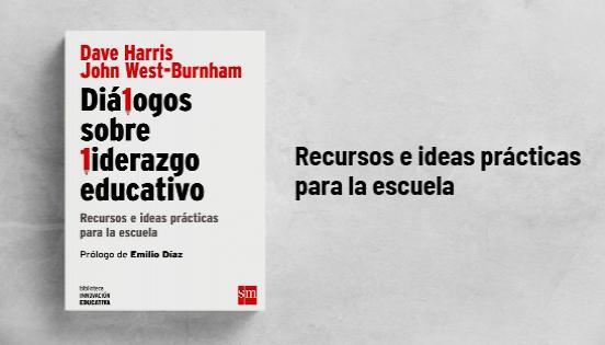 Biblioteca de Innovación Educativa: Diálogos sobre liderazgo educativo - Dave Harris y John West-Burnham