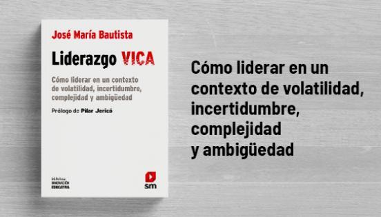 Biblioteca de Innovación Educativa: Liderazgo VICA - José María Bautista - Pilar Jericó
